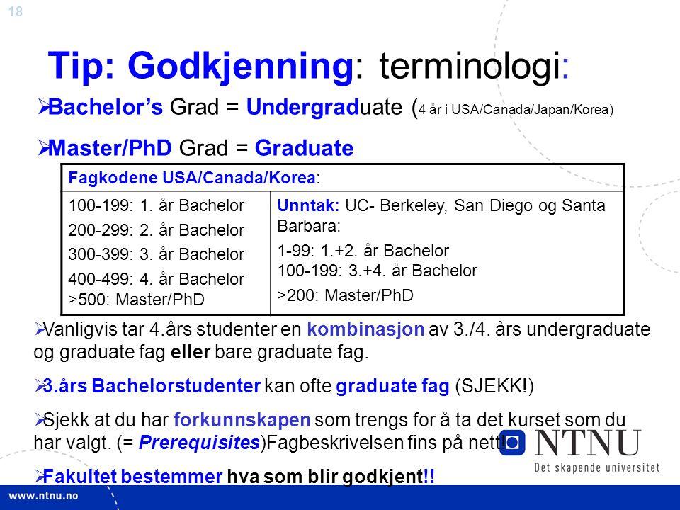 18 Tip: Godkjenning: terminologi:  Vanligvis tar 4.års studenter en kombinasjon av 3./4. års undergraduate og graduate fag eller bare graduate fag. 
