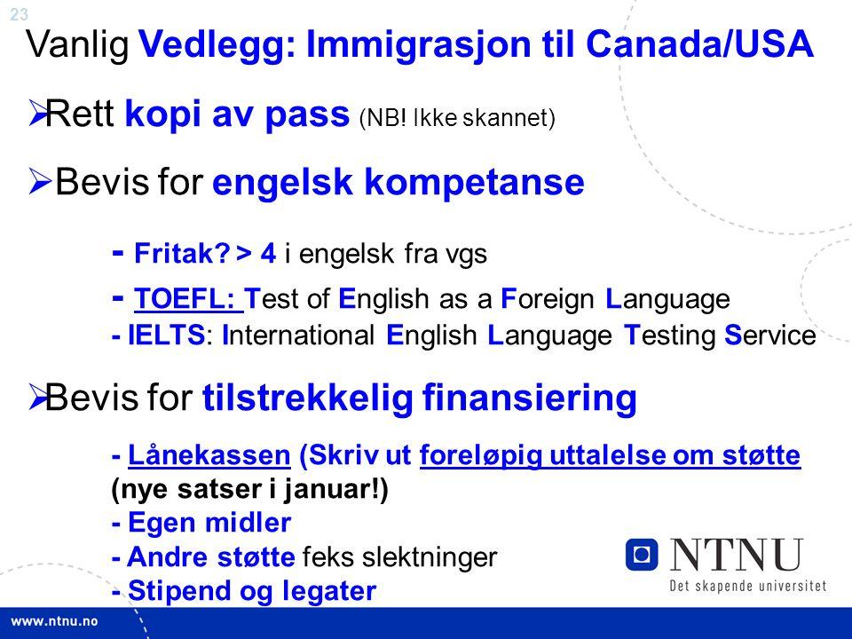 23 Vanlig Vedlegg: Immigrasjon til Canada/USA  Rett kopi av pass (NB! Ikke skannet)  Bevis for engelsk kompetanse - Fritak? > 4 i engelsk fra vgs -