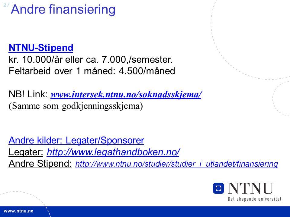 27 Andre finansiering NTNU-Stipend NTNU-Stipend kr. 10.000/år eller ca. 7.000,/semester. Feltarbeid over 1 måned: 4.500/måned NB! Link: www.intersek.n