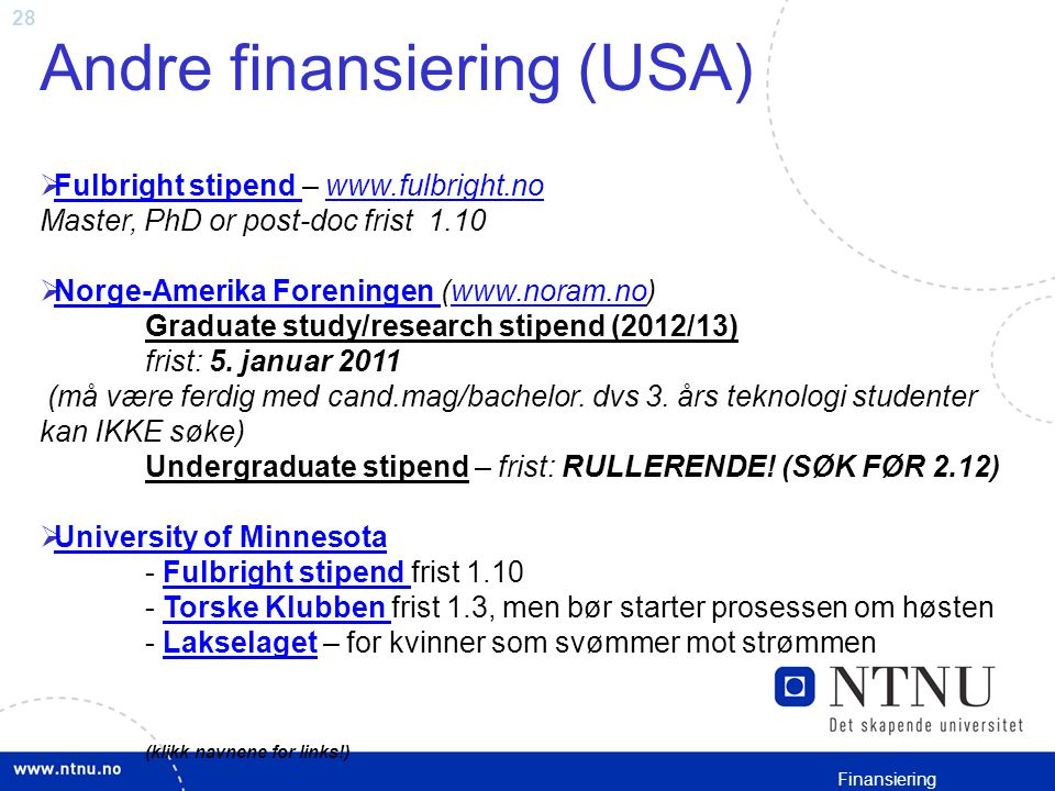 28 Andre finansiering (USA)  Fulbright stipend – www.fulbright.no Master, PhD or post-doc frist 1.10 Fulbright stipend www.fulbright.no  Norge-Amerika Foreningen (www.noram.no) Graduate study/research stipend (2012/13) frist: 5.