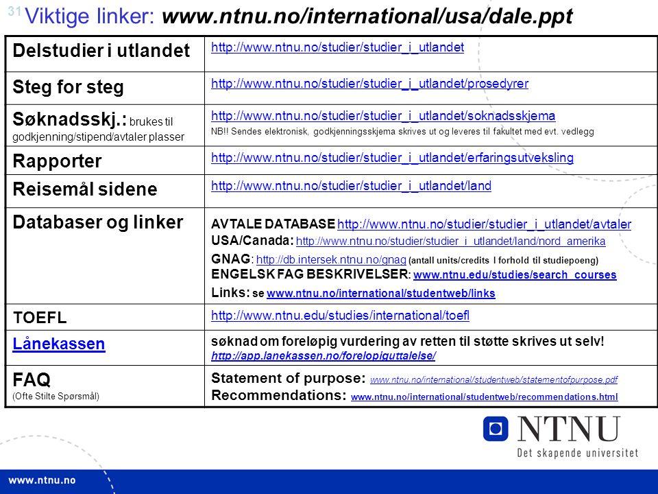31 Viktige linker: www.ntnu.no/international/usa/dale.ppt Delstudier i utlandet http://www.ntnu.no/studier/studier_i_utlandet Steg for steg http://www.ntnu.no/studier/studier_i_utlandet/prosedyrer Søknadsskj.: brukes til godkjenning/stipend/avtaler plasser http://www.ntnu.no/studier/studier_i_utlandet/soknadsskjema NB!.