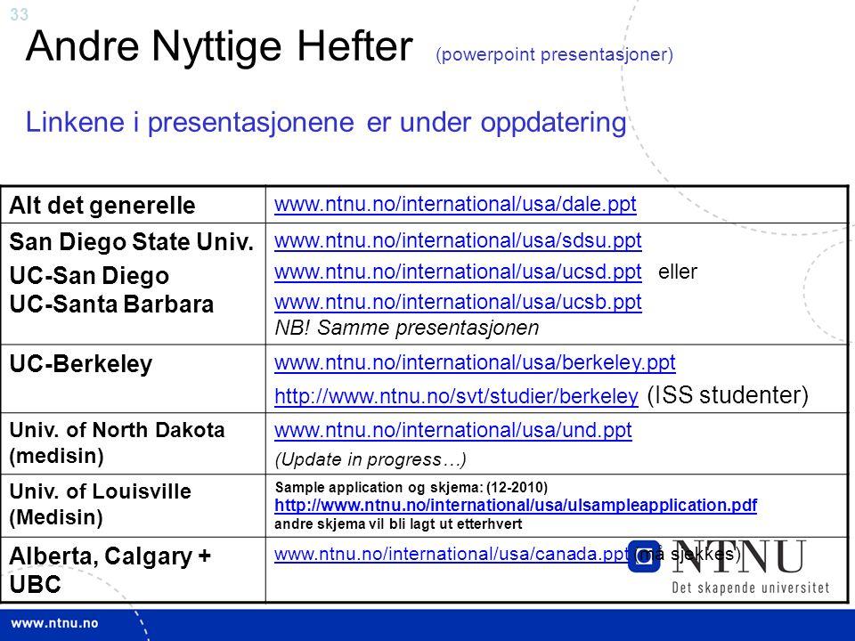 33 Andre Nyttige Hefter (powerpoint presentasjoner) Linkene i presentasjonene er under oppdatering Alt det generelle www.ntnu.no/international/usa/dal