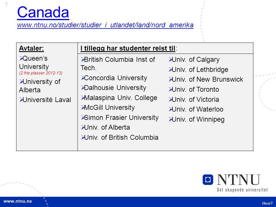 7 Canada www.ntnu.no/studier/studier_i_utlandet/land/nord_amerika Hvor? Avtaler:  Queen's University (2 frie plasser 2012-13)  University of Alberta
