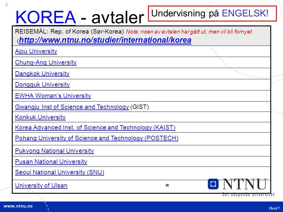 8 KOREAKOREA - avtaler REISEMÅL: Rep. of Korea (Sør-Korea) Note: noen av avtalen har gått ut, men vil bli fornyet ( http://www.ntnu.no/studier/interna