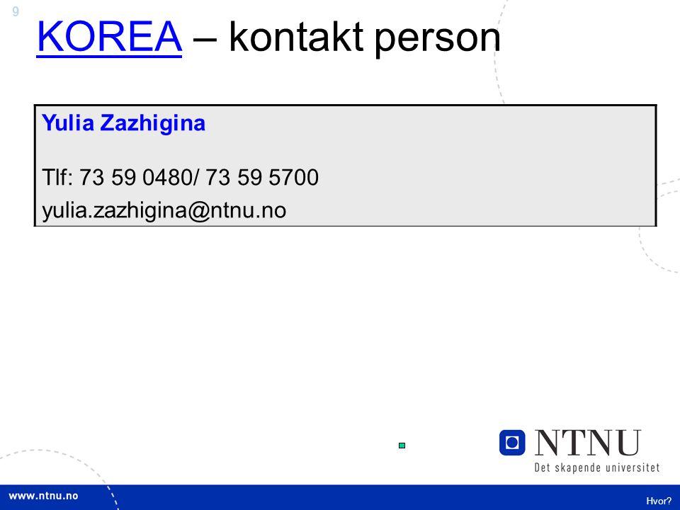 9 KOREAKOREA – kontakt person Yulia Zazhigina Tlf: 73 59 0480/ 73 59 5700 yulia.zazhigina@ntnu.no Hvor?