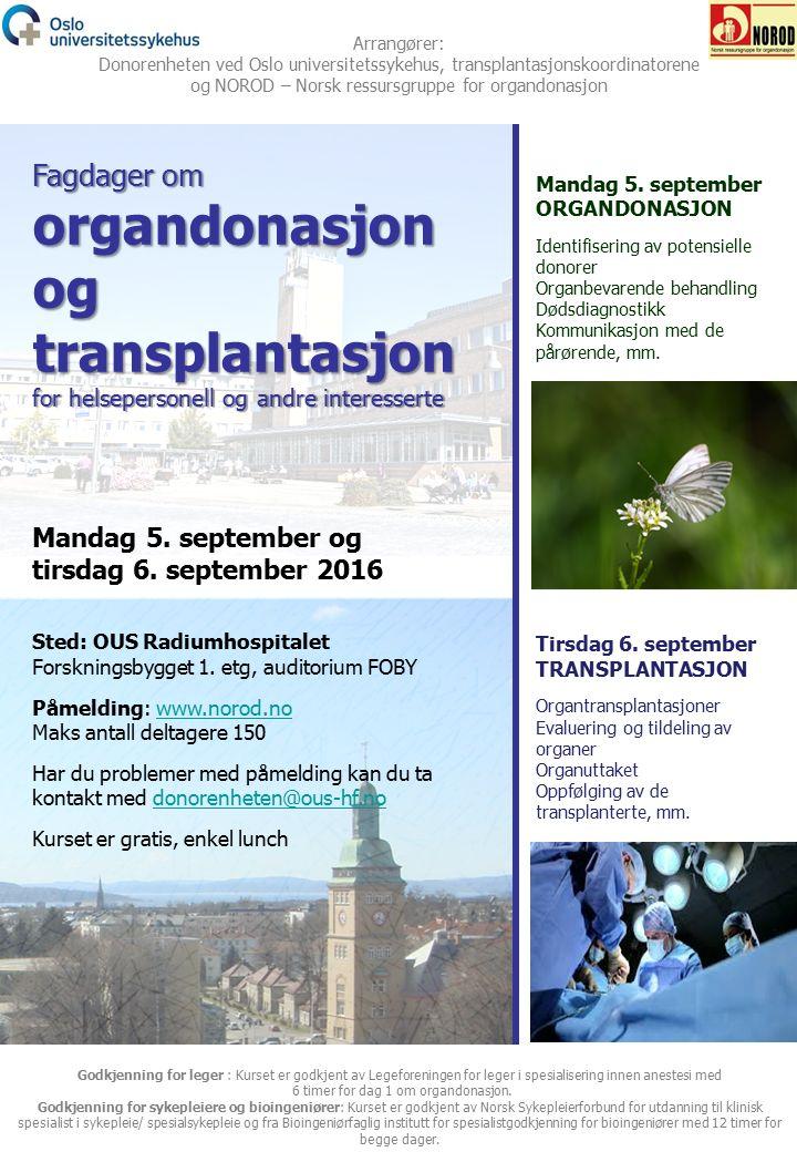 Fagdager om organdonasjon og transplantasjon for helsepersonell og andre interesserte Sted: OUS Radiumhospitalet Forskningsbygget 1.