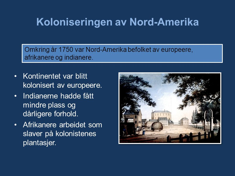 Koloniseringen av Nord-Amerika Omkring år 1750 var Nord-Amerika befolket av europeere, afrikanere og indianere.