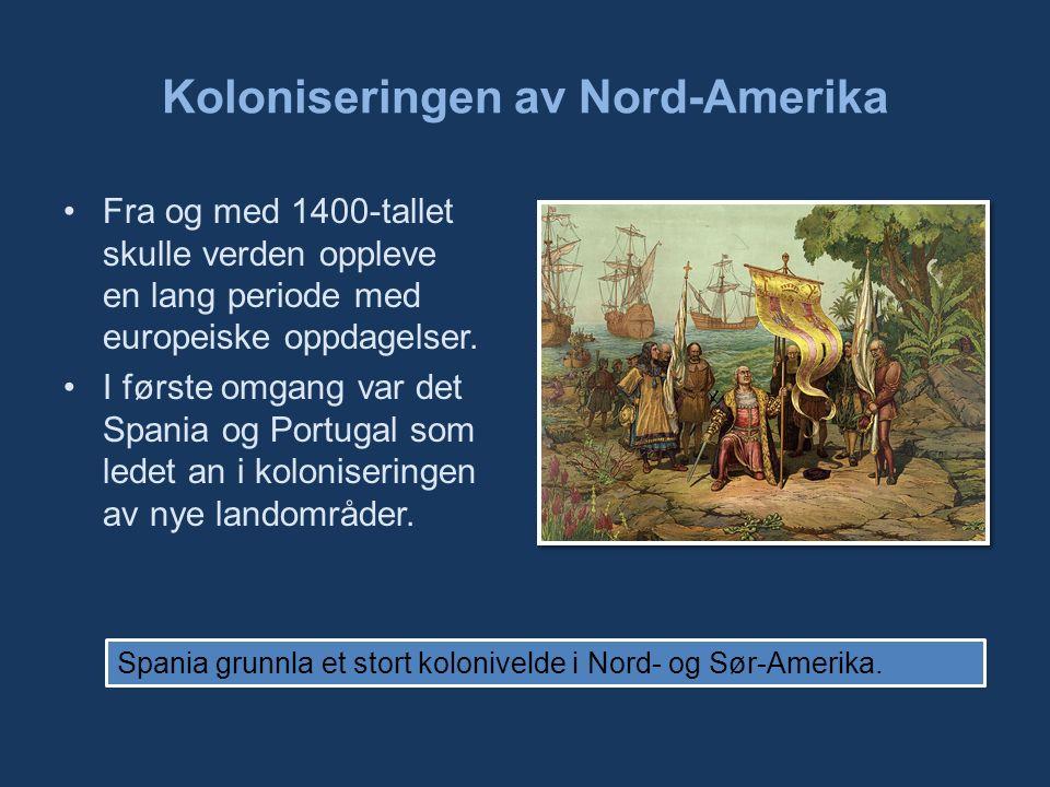 Koloniseringen av Nord-Amerika Fra og med 1400-tallet skulle verden oppleve en lang periode med europeiske oppdagelser.