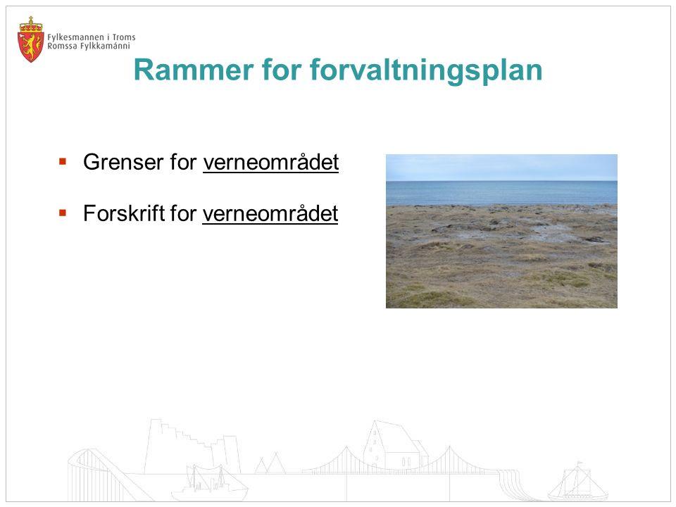 Rammer for forvaltningsplan  Grenser for verneområdet  Forskrift for verneområdet