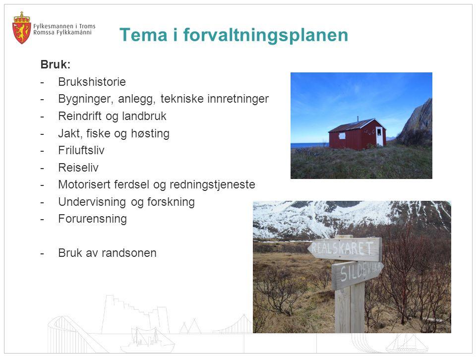 Tema i forvaltningsplanen Bruk: -Brukshistorie -Bygninger, anlegg, tekniske innretninger -Reindrift og landbruk -Jakt, fiske og høsting -Friluftsliv -Reiseliv -Motorisert ferdsel og redningstjeneste -Undervisning og forskning -Forurensning -Bruk av randsonen