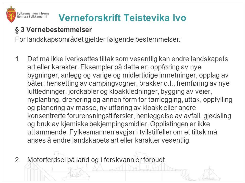 Verneforskrift Teistevika lvo § 3 Vernebestemmelser For landskapsområdet gjelder følgende bestemmelser: 1.Det må ikke iverksettes tiltak som vesentlig kan endre landskapets art eller karakter.