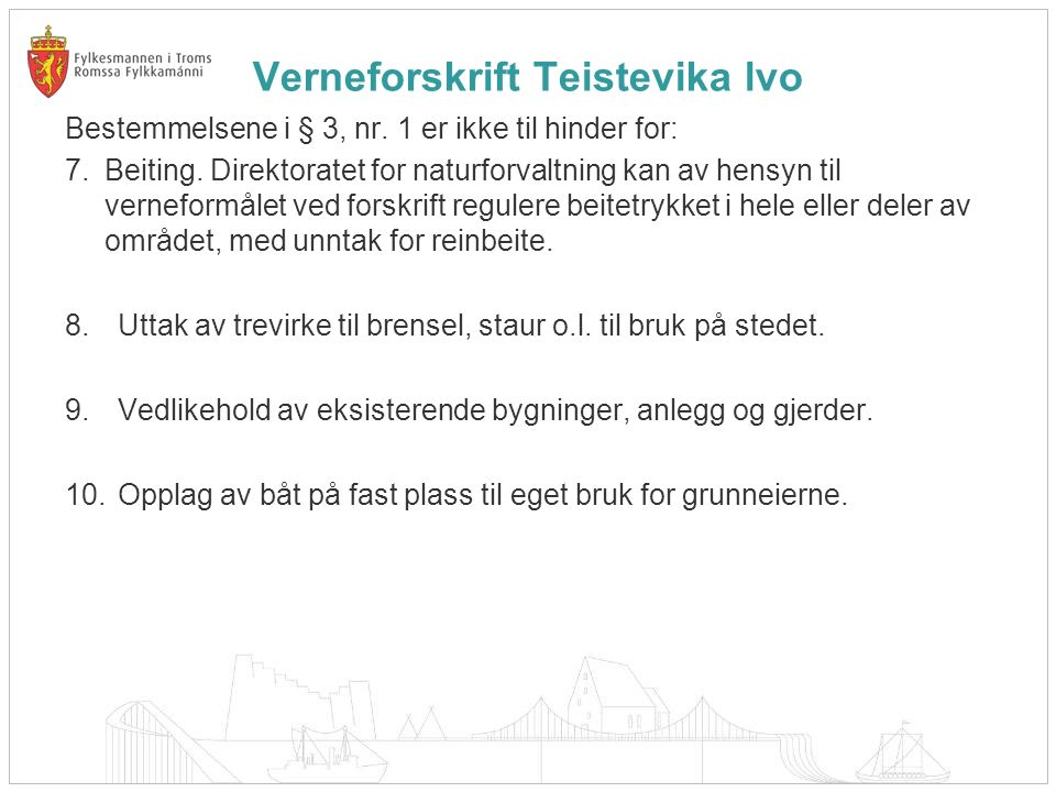 Verneforskrift Teistevika lvo Bestemmelsene i § 3, nr. 1 er ikke til hinder for: 7. Beiting. Direktoratet for naturforvaltning kan av hensyn til verne