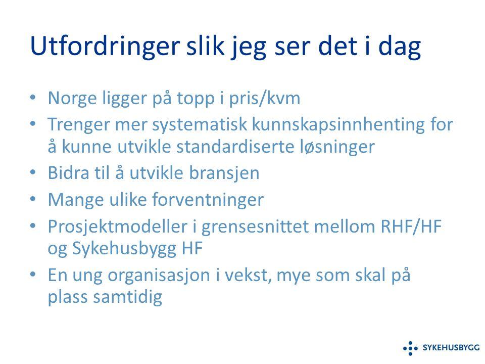 Utfordringer slik jeg ser det i dag Norge ligger på topp i pris/kvm Trenger mer systematisk kunnskapsinnhenting for å kunne utvikle standardiserte løsninger Bidra til å utvikle bransjen Mange ulike forventninger Prosjektmodeller i grensesnittet mellom RHF/HF og Sykehusbygg HF En ung organisasjon i vekst, mye som skal på plass samtidig