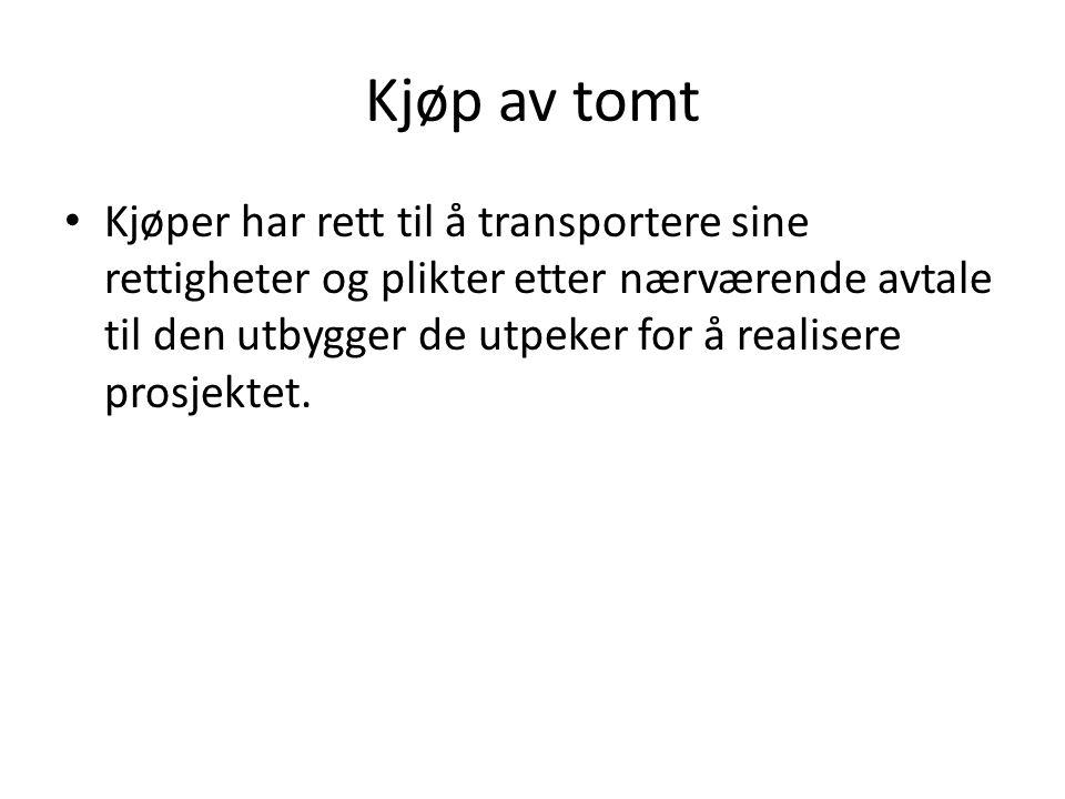 Kjøp av tomt Kjøper har rett til å transportere sine rettigheter og plikter etter nærværende avtale til den utbygger de utpeker for å realisere prosjektet.
