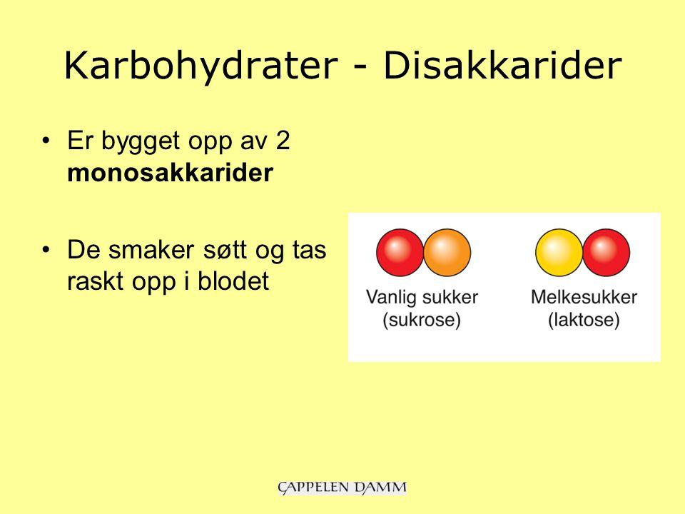 Karbohydrater - Disakkarider Er bygget opp av 2 monosakkarider De smaker søtt og tas raskt opp i blodet