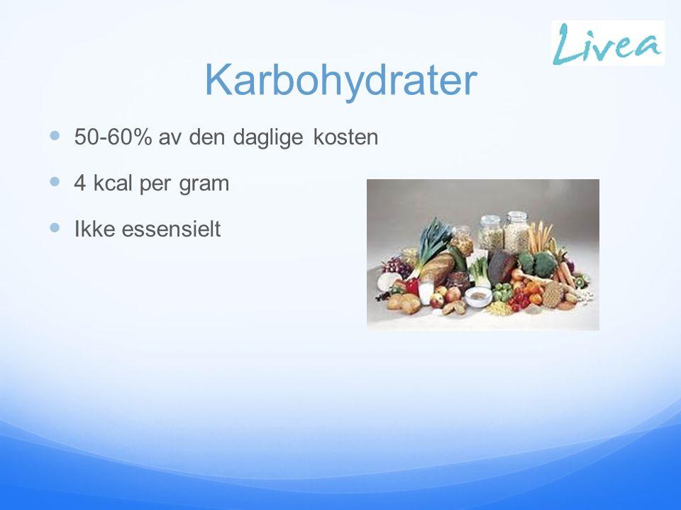Karbohydrater 50-60% av den daglige kosten 4 kcal per gram Ikke essensielt