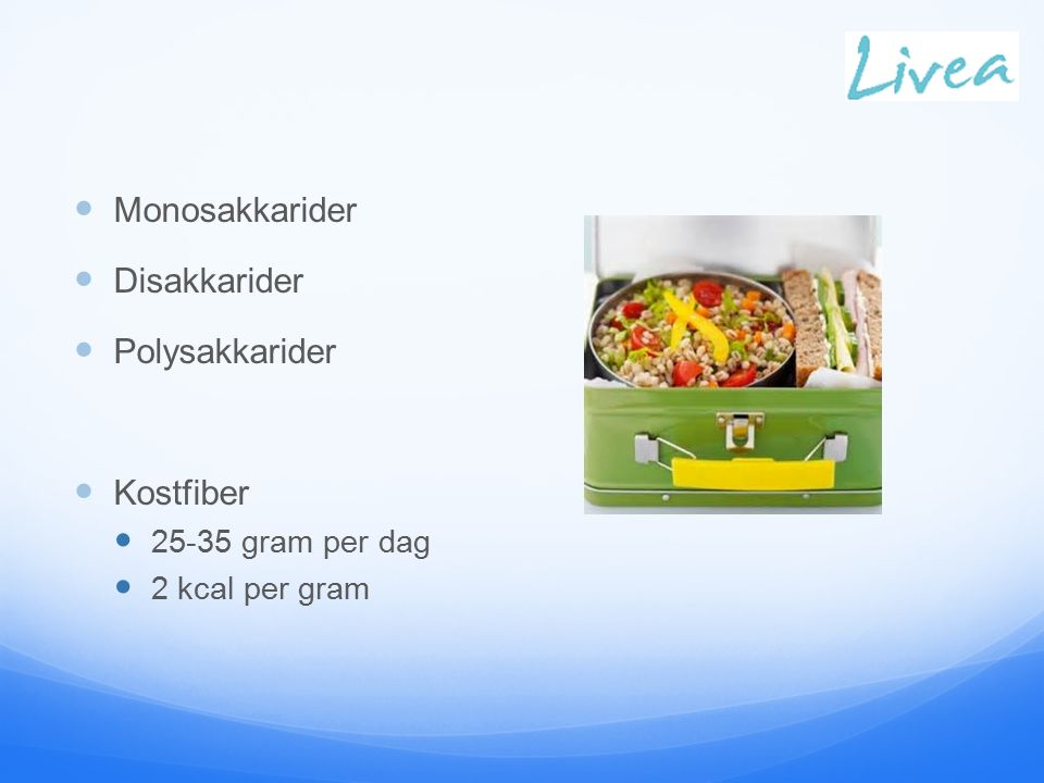 Monosakkarider Disakkarider Polysakkarider Kostfiber 25-35 gram per dag 2 kcal per gram