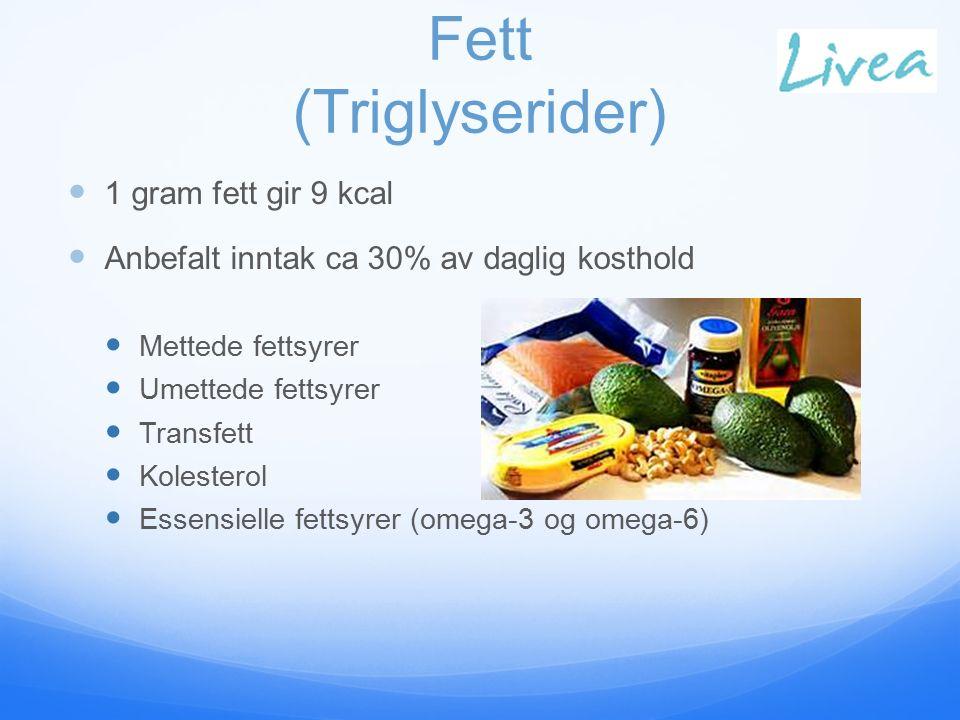 Fett (Triglyserider) 1 gram fett gir 9 kcal Anbefalt inntak ca 30% av daglig kosthold Mettede fettsyrer Umettede fettsyrer Transfett Kolesterol Essensielle fettsyrer (omega-3 og omega-6)