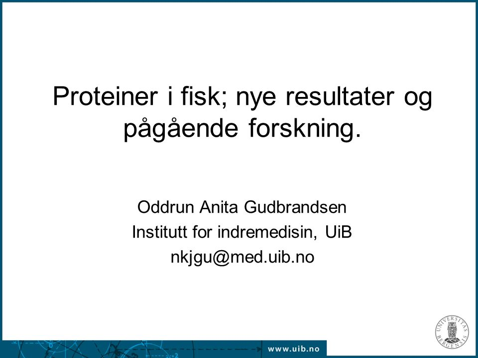 1 Proteiner i fisk; nye resultater og pågående forskning.