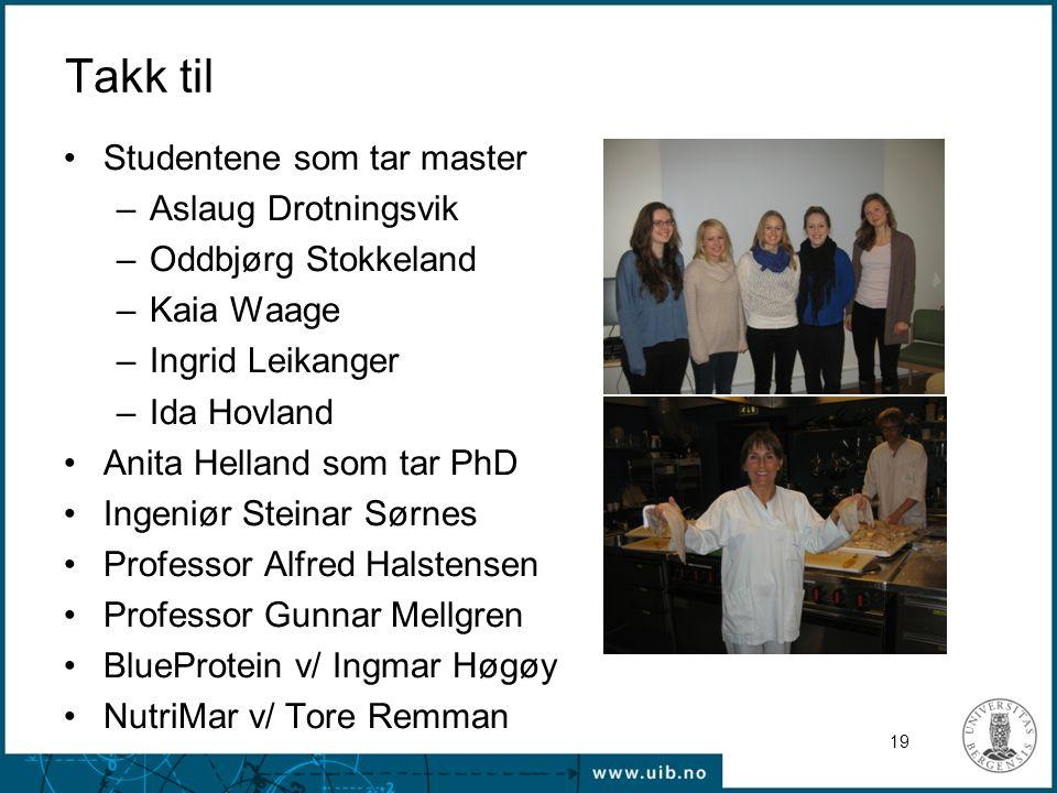 Takk til Studentene som tar master –Aslaug Drotningsvik –Oddbjørg Stokkeland –Kaia Waage –Ingrid Leikanger –Ida Hovland Anita Helland som tar PhD Inge