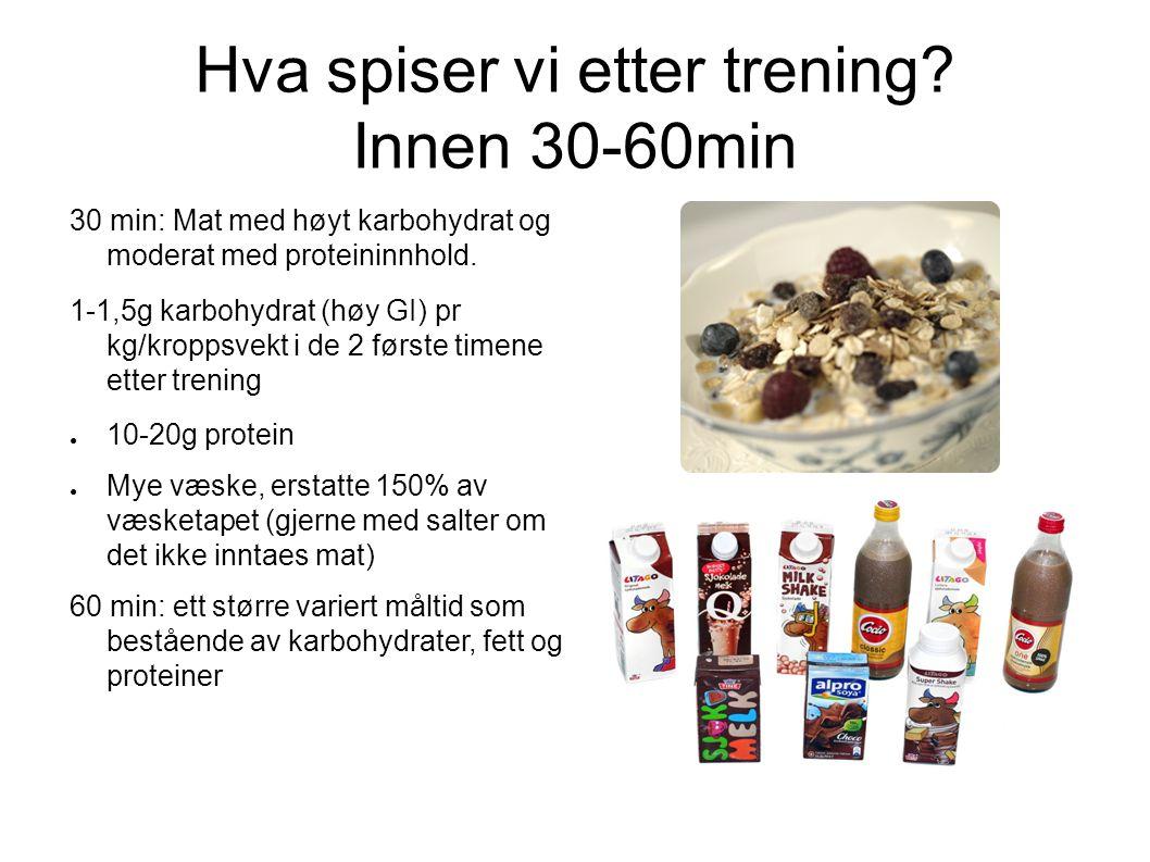 Hva spiser vi etter trening? Innen 30-60min 30 min: Mat med høyt karbohydrat og moderat med proteininnhold. 1-1,5g karbohydrat (høy GI) pr kg/kroppsve