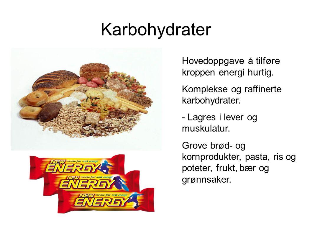Karbohydrater Hovedoppgave å tilføre kroppen energi hurtig. Komplekse og raffinerte karbohydrater. - Lagres i lever og muskulatur. Grove brød- og korn
