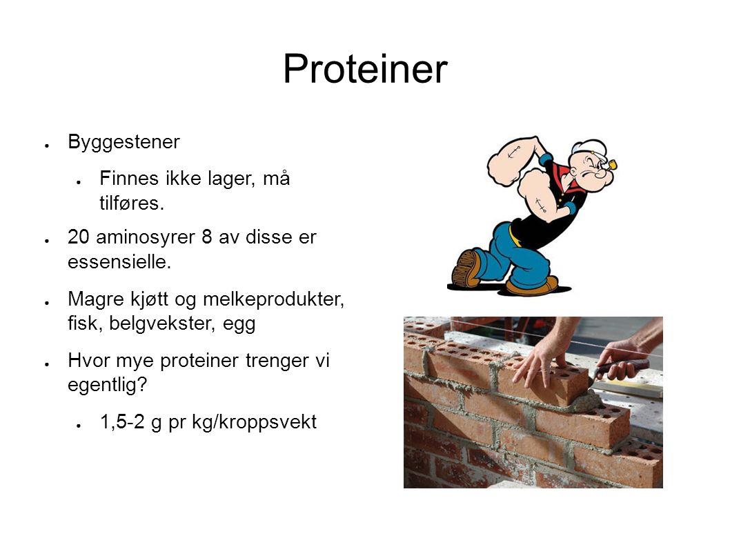 Proteiner ● Byggestener ● Finnes ikke lager, må tilføres. ● 20 aminosyrer 8 av disse er essensielle. ● Magre kjøtt og melkeprodukter, fisk, belgvekste