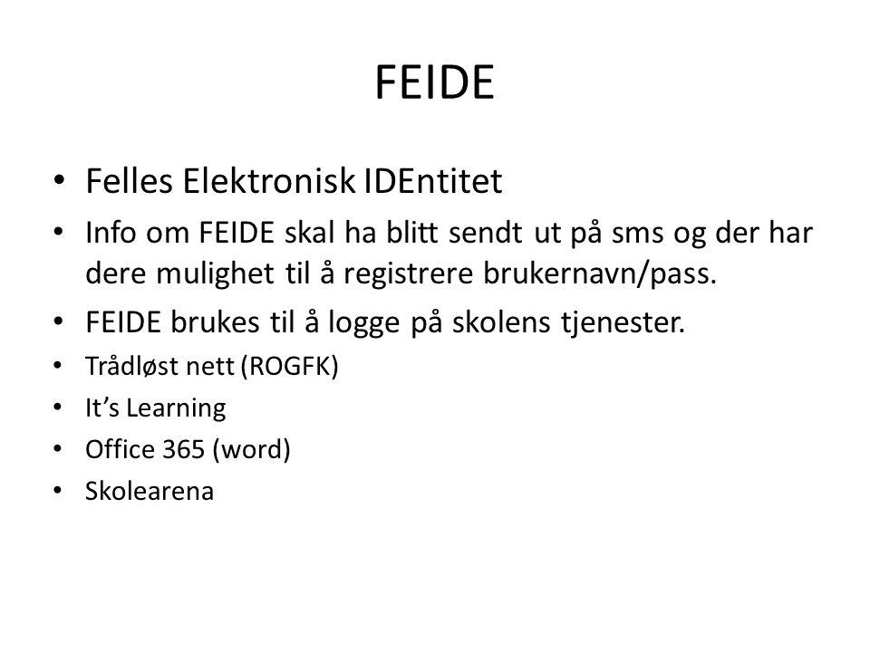 FEIDE Felles Elektronisk IDEntitet Info om FEIDE skal ha blitt sendt ut på sms og der har dere mulighet til å registrere brukernavn/pass.