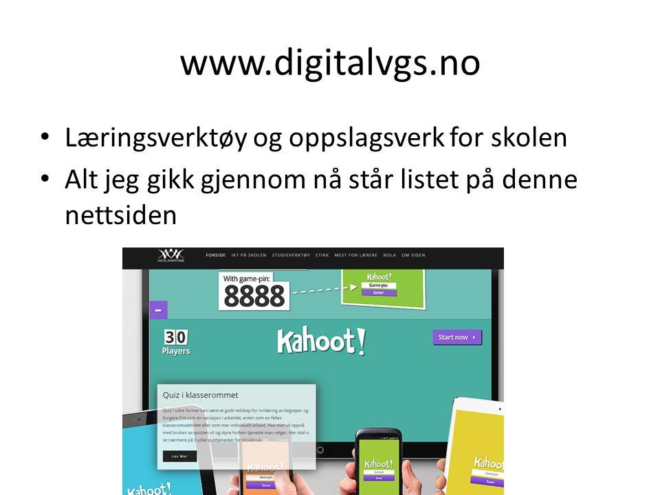 www.digitalvgs.no Læringsverktøy og oppslagsverk for skolen Alt jeg gikk gjennom nå står listet på denne nettsiden