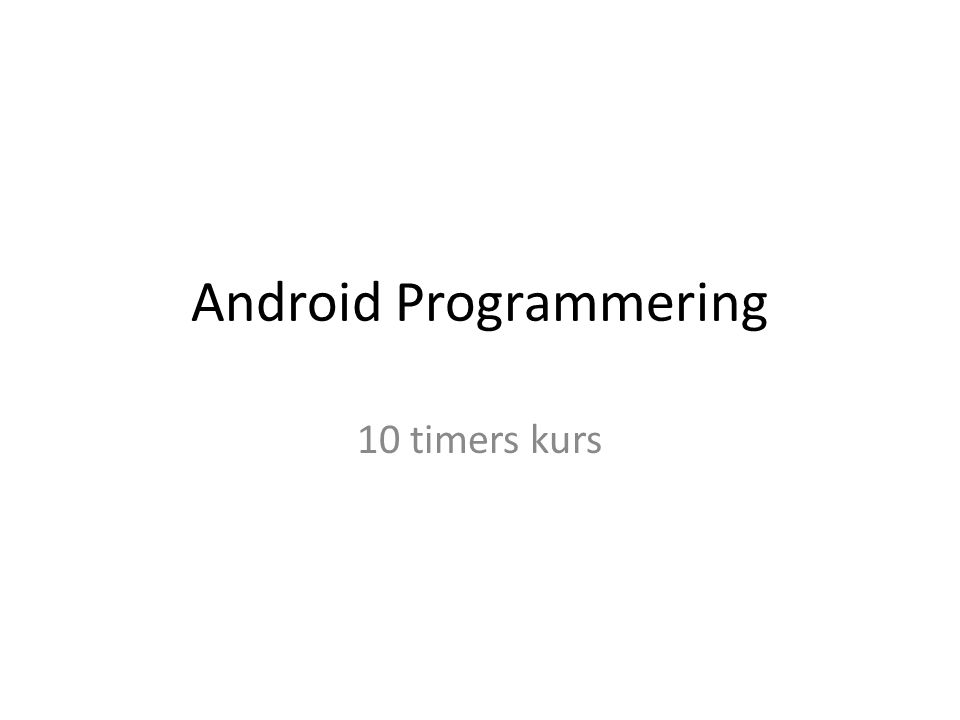 Android Programmering 10 timers kurs
