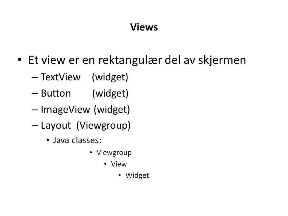 Views Et view er en rektangulær del av skjermen – TextView (widget) – Button (widget) – ImageView (widget) – Layout (Viewgroup) Java classes: Viewgrou