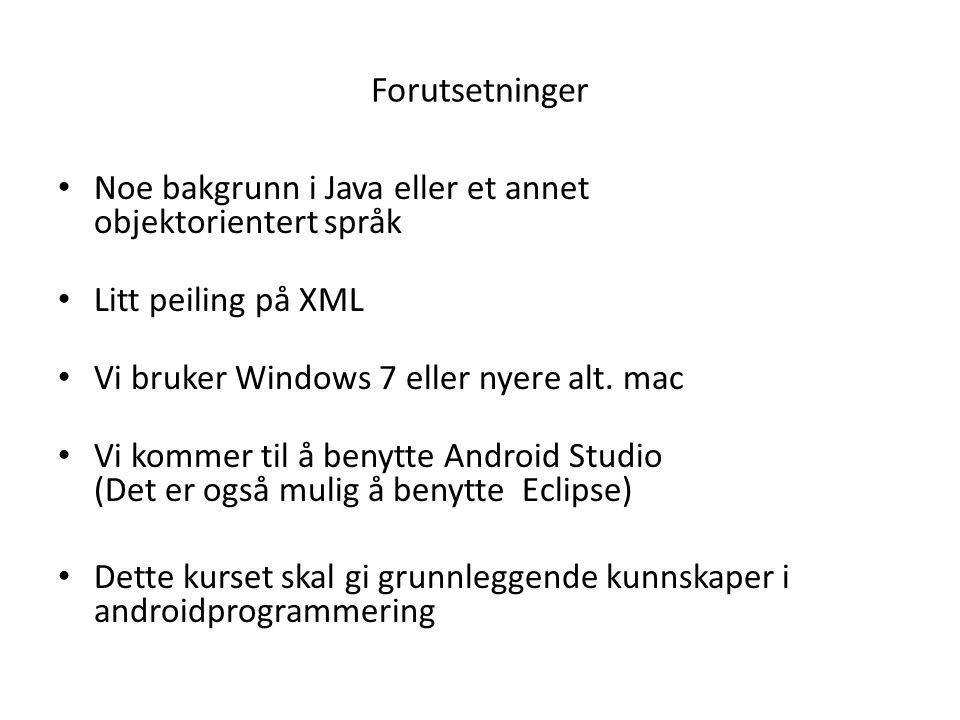 Forutsetninger Noe bakgrunn i Java eller et annet objektorientert språk Litt peiling på XML Vi bruker Windows 7 eller nyere alt. mac Vi kommer til å b