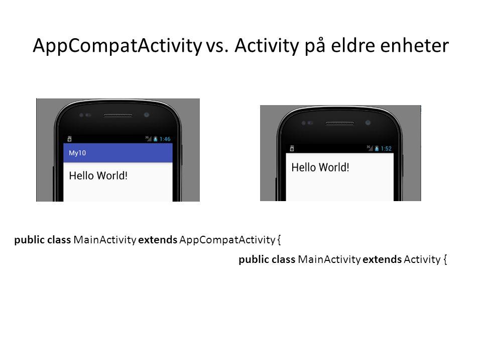 AppCompatActivity vs. Activity på eldre enheter public class MainActivity extends AppCompatActivity { public class MainActivity extends Activity {