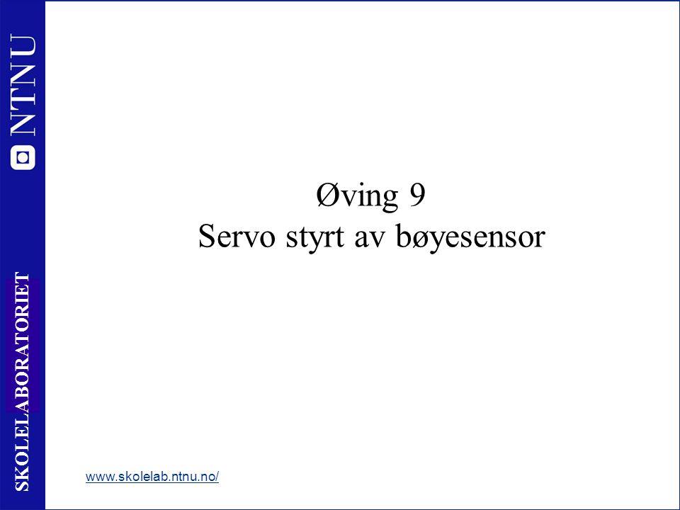 10 0 SKOLELABORATORIET Øving 9 Servo styrt av bøyesensor www.skolelab.ntnu.no/