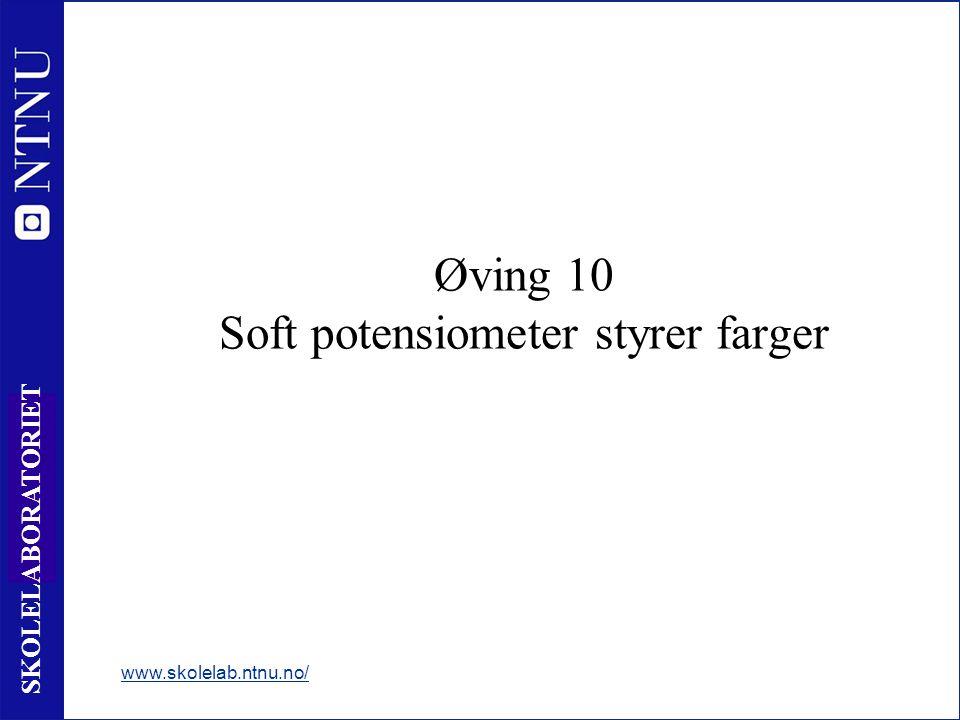 10 5 SKOLELABORATORIET Øving 10 Soft potensiometer styrer farger www.skolelab.ntnu.no/