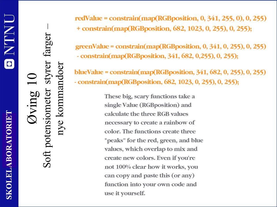 10 9 SKOLELABORATORIET Øving 10 Soft potensiometer styrer farger – nye kommandoer