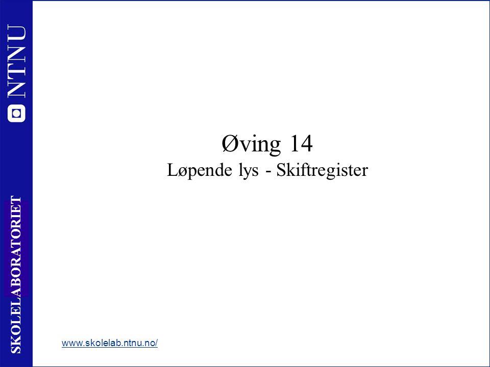 12 6 SKOLELABORATORIET Øving 14 Løpende lys - Skiftregister www.skolelab.ntnu.no/