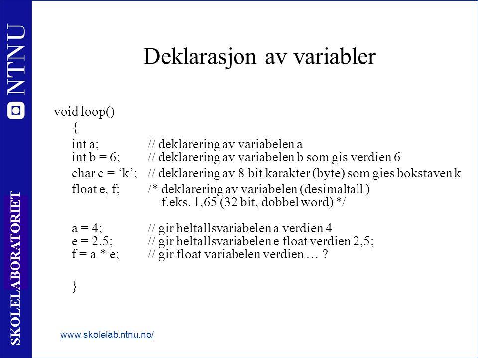 28 SKOLELABORATORIET Deklarasjon av variabler void loop() { int a;// deklarering av variabelen a int b = 6;// deklarering av variabelen b som gis verdien 6 char c = 'k';// deklarering av 8 bit karakter (byte) som gies bokstaven k float e, f;/* deklarering av variabelen (desimaltall ) f.eks.