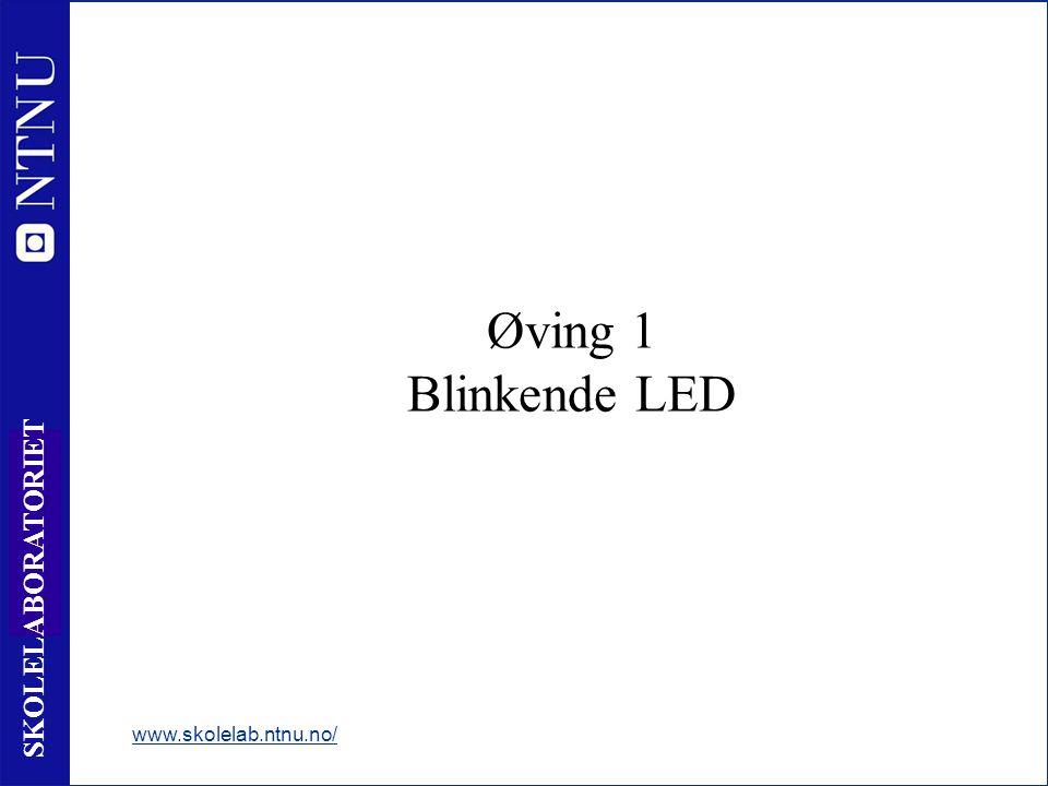 30 SKOLELABORATORIET Øving 1 Blinkende LED www.skolelab.ntnu.no/