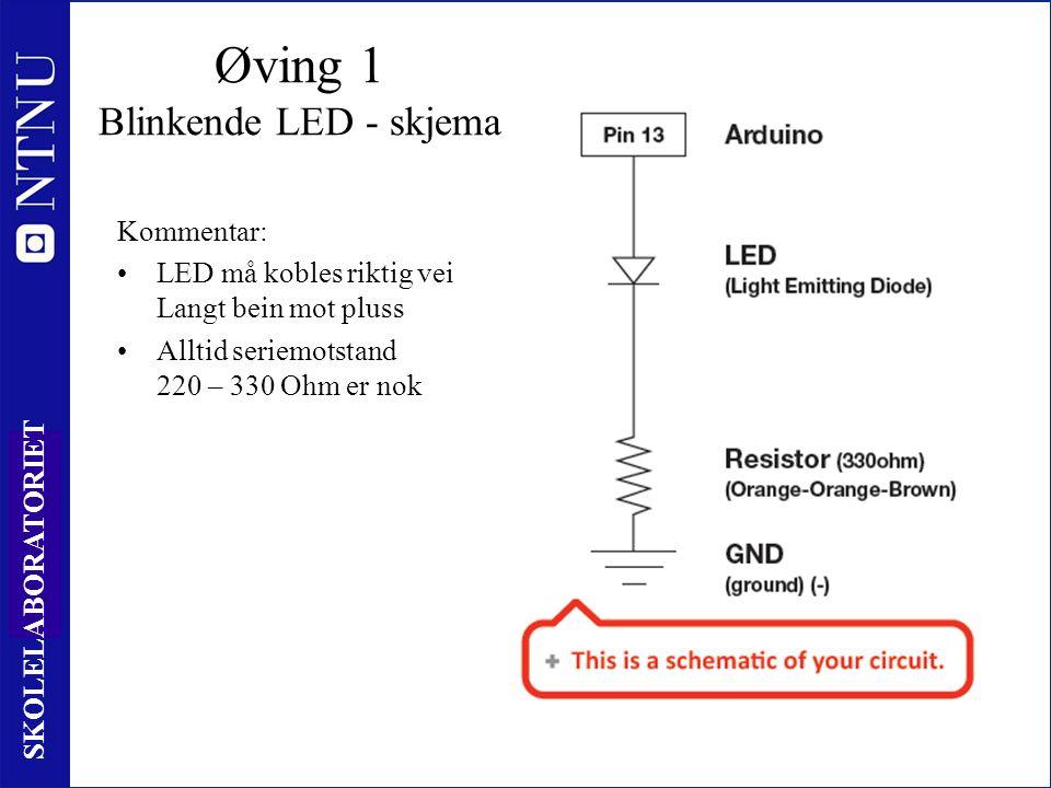 31 SKOLELABORATORIET Kommentar: LED må kobles riktig vei Langt bein mot pluss Alltid seriemotstand 220 – 330 Ohm er nok Øving 1 Blinkende LED - skjema