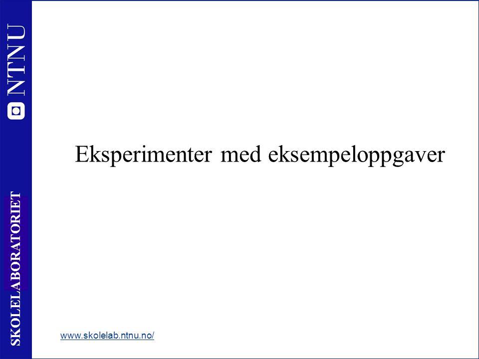 48 SKOLELABORATORIET Eksperimenter med eksempeloppgaver www.skolelab.ntnu.no/