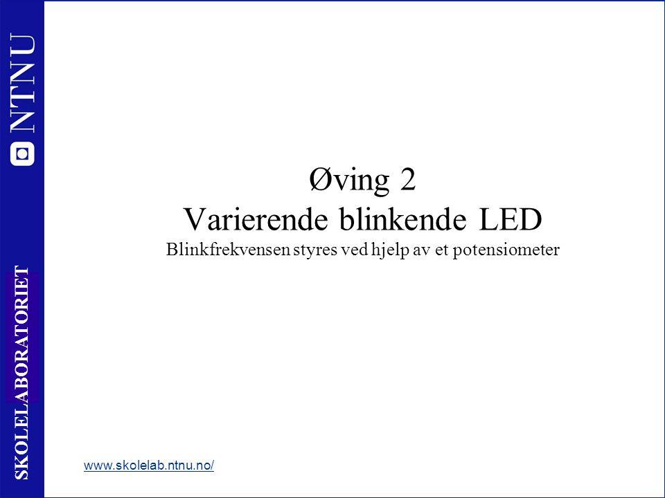 51 SKOLELABORATORIET Øving 2 Varierende blinkende LED Blinkfrekvensen styres ved hjelp av et potensiometer www.skolelab.ntnu.no/
