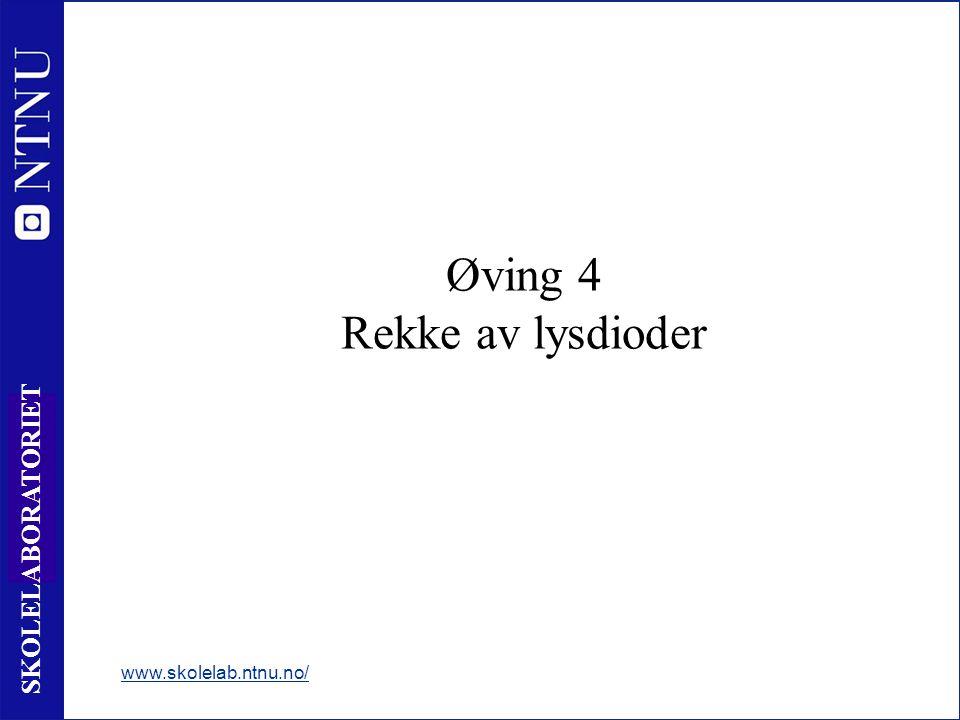66 SKOLELABORATORIET Øving 4 Rekke av lysdioder www.skolelab.ntnu.no/