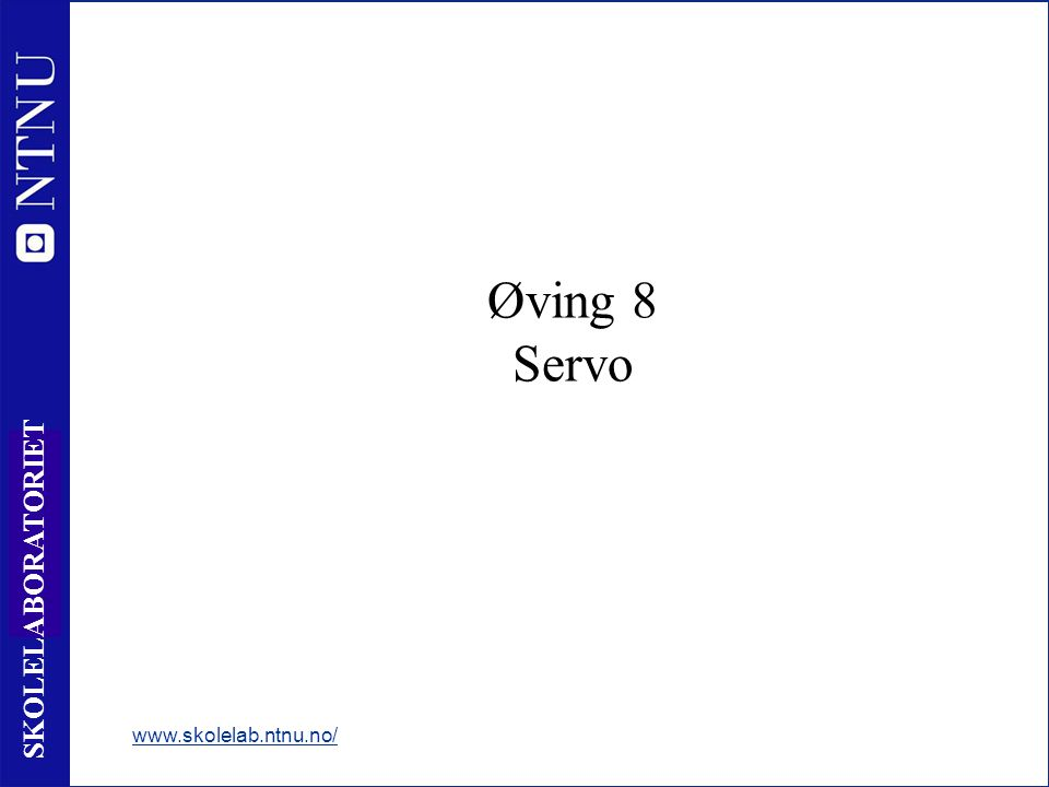 94 SKOLELABORATORIET Øving 8 Servo www.skolelab.ntnu.no/