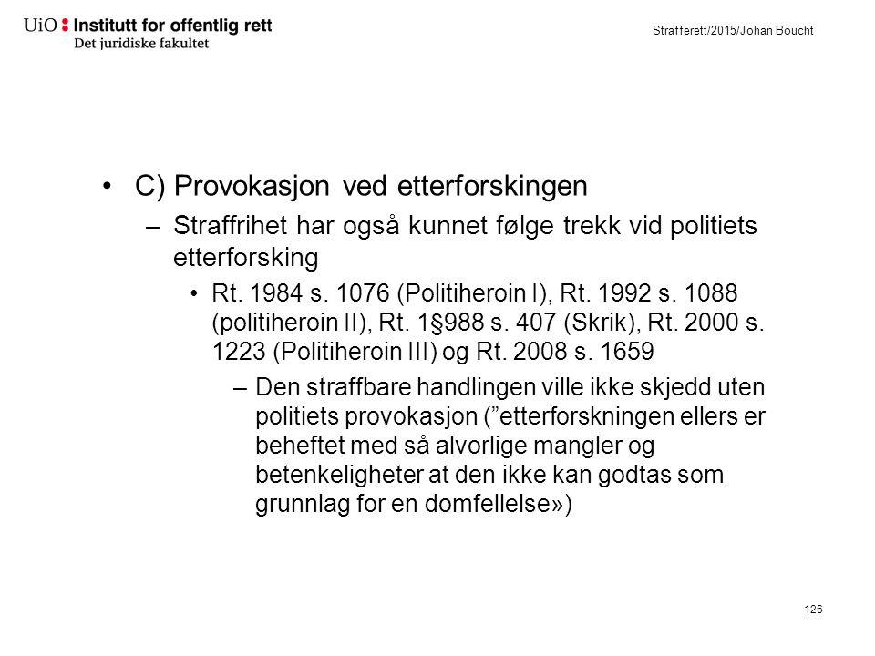 Strafferett/2015/Johan Boucht C) Provokasjon ved etterforskingen –Straffrihet har også kunnet følge trekk vid politiets etterforsking Rt.