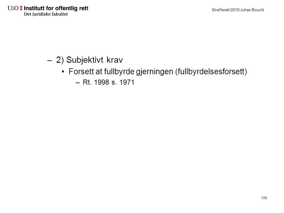 Strafferett/2015/Johan Boucht –2) Subjektivt krav Forsett at fullbyrde gjerningen (fullbyrdelsesforsett) –Rt.