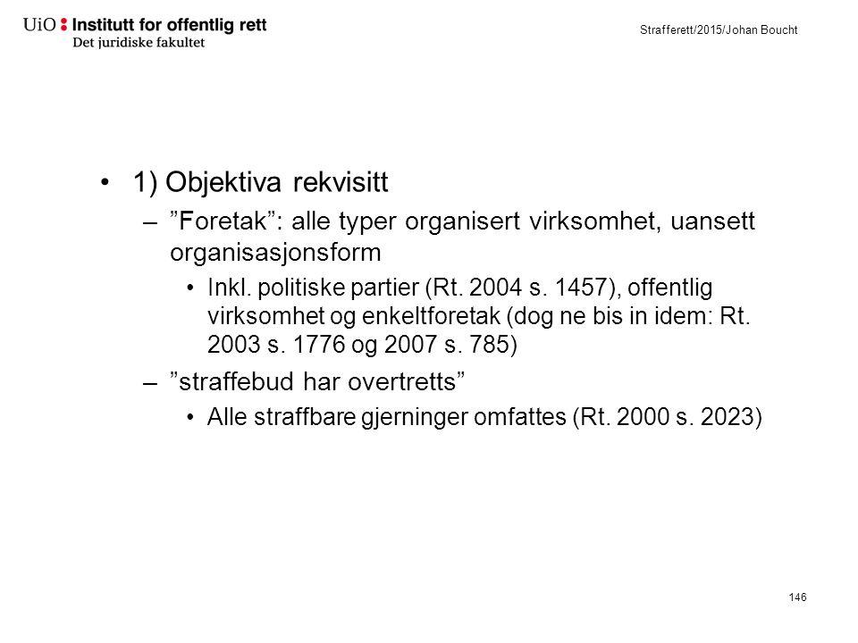 Strafferett/2015/Johan Boucht 1) Objektiva rekvisitt – Foretak : alle typer organisert virksomhet, uansett organisasjonsform Inkl.