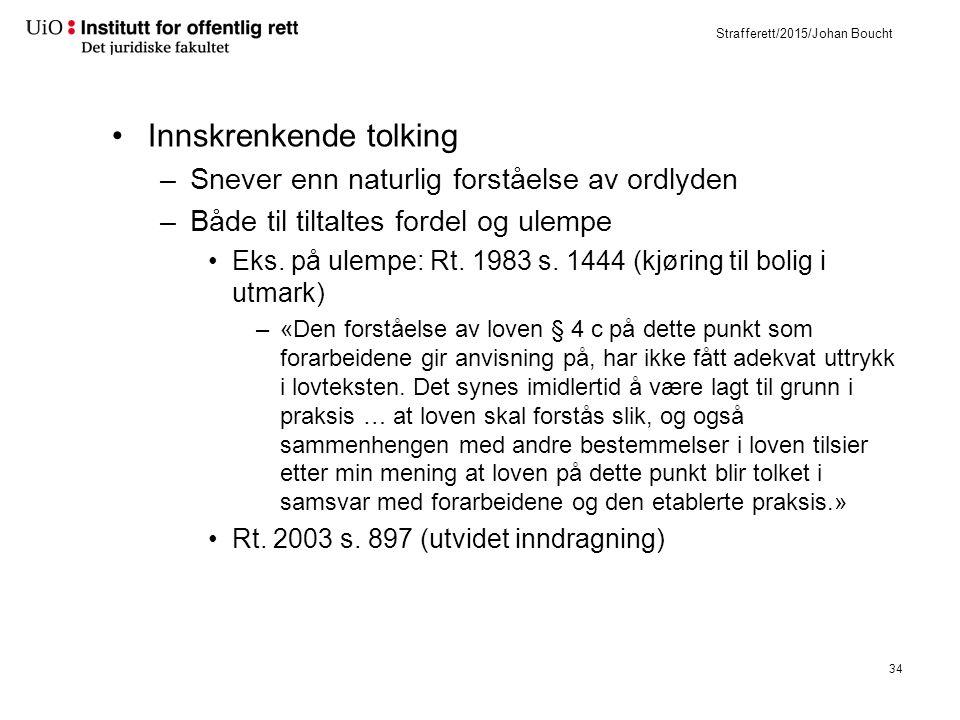 Strafferett/2015/Johan Boucht Innskrenkende tolking –Snever enn naturlig forståelse av ordlyden –Både til tiltaltes fordel og ulempe Eks.