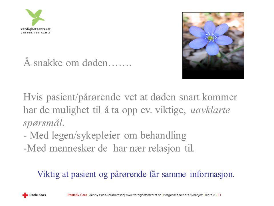 Palliativ Care | Jenny Foss Abrahamsen| www.verdighetsenteret.no | Bergen Røde Kors Sykehjem | mars 09| 11 Å snakke om døden…….