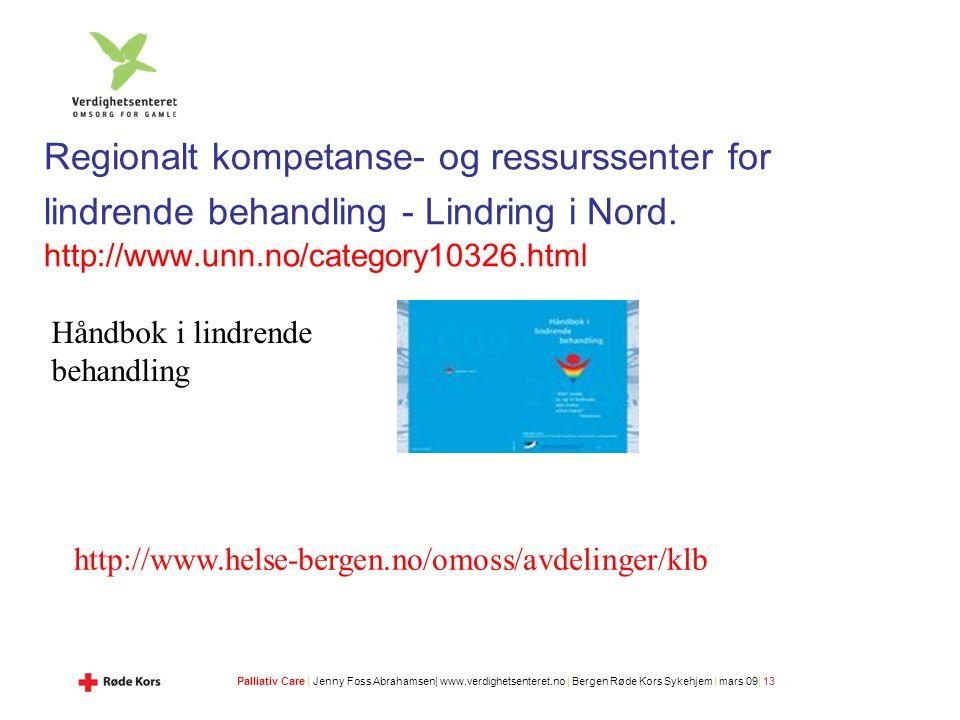 Palliativ Care | Jenny Foss Abrahamsen| www.verdighetsenteret.no | Bergen Røde Kors Sykehjem | mars 09| 13 Regionalt kompetanse- og ressurssenter for lindrende behandling - Lindring i Nord.